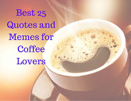 Memes About Coffee - best 25 memes and quotes for coffee lovers