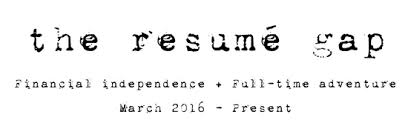 The Resume The Resume Gap Financial Independence Full Time Adventure