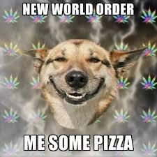 New Meme Order - new world order me some pizza create meme