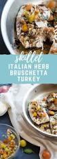 herbed turkey recipes thanksgiving skillet italian herb bruschetta turkey a fresh and easy