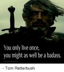 Badass Meme - you only live once you might as well be a badass meme created by tam