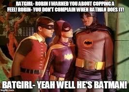 Batgirl Meme - batman robin batgirl meme generator imgflip