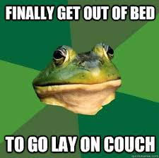 Get Out Of Bed Meme - finally get out of bed to go lay on couch quickmeme