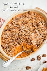 dairy free thanksgiving dessert sweet potato casserole grain free dairy free u2014 real food whole life