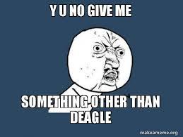 Why U No Meme Generator - y u no give me something other than deagle y u no make a meme