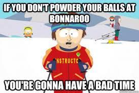 Bonnaroo Meme - if you don t powder your balls at bonnaroo you re gonna have a bad