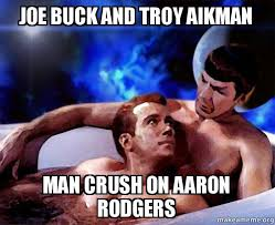 Joe Buck Meme - joe buck and troy aikman man crush on aaron rodgers spock and