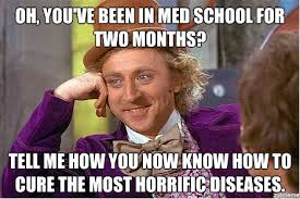 Med School Memes - condescending wonka oh you ve been in med school for two months