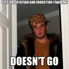 Training Meme - sees orientation and induction training doesn t go create meme