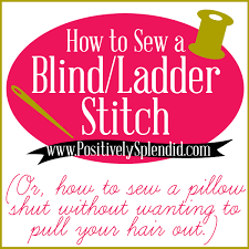 How To Do Blind Hem Stitch By Hand How To Sew A Pillow Closed By Hand With A Blind Ladder Stitch