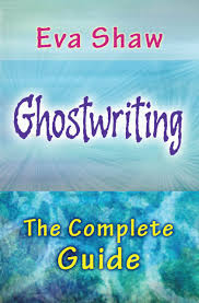ghostwriting the complete guide eva shaw 9780970575876 amazon
