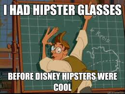 Disney Hipster Meme - i had hipster glasses before disney hipsters were cool hipster