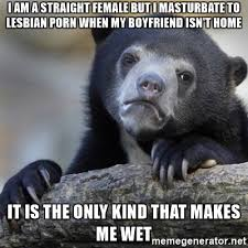 Lesbian Porn Meme - i am a straight female but i masturbate to lesbian porn when my