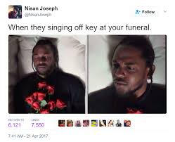Meme Twitter - when they singing off key at your funeral black twitter know