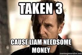 Meme Generator Taken - taken 3 cause liam needsome money liam neeson meme meme generator
