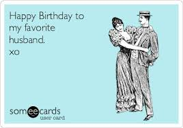 search results for u0027husband birthday u0027 ecards from free and funny