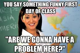 First Day Of Class Meme - you say something funny first day of class meme