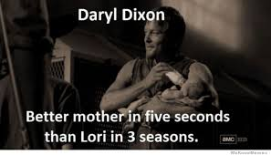 Lori Walking Dead Meme - daryl dixon better mother than lori walking dead pinterest