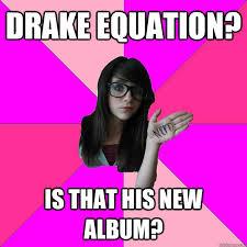 Drake New Album Meme - drake equation is that his new album idiot nerd girl quickmeme