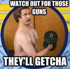 Anchorman Meme - watch out for those guns they ll getcha anchorman guns quickmeme