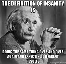 Meme Generator Definition - the definition of insanity is doing the same thing over and over