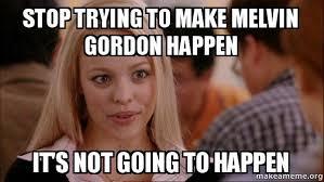 Melvin Meme - stop trying to make melvin gordon happen it s not going to happen