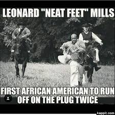 Funny Black History Memes - leonard neat feet mills first african american to run off on the