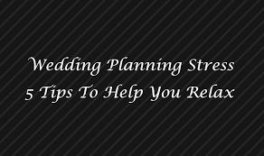 wedding planning help wedding planning stress 5 tips to help you relax