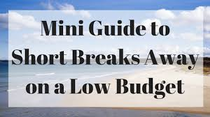 Breaks Away Mini Guide To Breaks Away On A Low Budget L Curtis