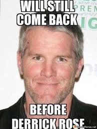 Derrick Rose Injury Meme - brett farve comeback meme