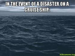 Cruise Ship Memes - in the event of a disaster on a cruise ship be proactive if you