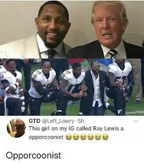 Ray Lewis Meme - gtd this girl on my ig called ray lewis a opporcoonist meme on me me