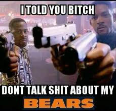 Funny Chicago Bears Memes - i told you bitch dont talk shit about my bears chicago bears