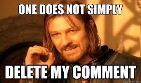 Photo Comment Memes - one does not simply delete my comment boromir quickmeme
