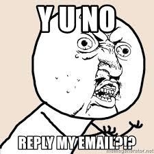 Y U No Reply Meme - y u no reply my email y u no meme generator