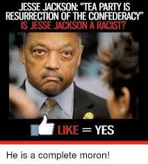 Tea Party Memes - jesse jackson tea party is resurrection of the confederacy is