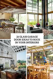 26 glass garage door ideas to rock in your interiors digsdigs 26 glass garage door ideas to rock in your interiors