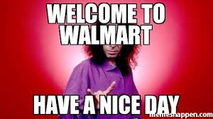 Have A Nice Day Meme - welcome to walmart have a nice day meme custom 23553 memeshappen