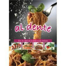 la vraie cuisine italienne al dente tous les secrets de la vraie cuisine italienne relié
