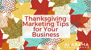 thanksgiving marketing tips for your business alabama media