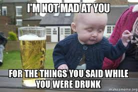 Mad Baby Meme - i m not mad at you for the things you said while you were drunk