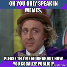 Please Tell Me More Meme - oh you only speak in memes please tell me more about how you
