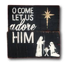 amazon com o come let us adore him christmas sign wood christmas