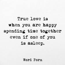true is when you are happy spending time together even if one