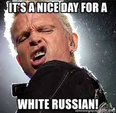 White Russian Meme - it s a nice day for a white russian billy idol face meme generator
