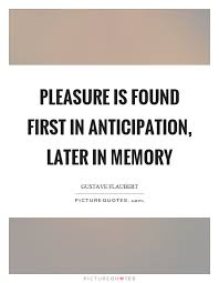 pleasure is found in anticipation later in memory picture