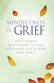 mindfulness and grief with guided meditations to calm your mind