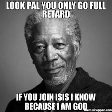 Full Retard Meme - look pal you only go full retard if you join isis i know because i