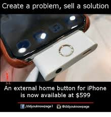 How To Create A Meme On Iphone - create a problem sell a solution an external home button for iphone