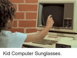 Kid On Computer Meme - kid computer sunglasses computer meme on sizzle